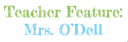 Teacher Feature: Mrs. ODell